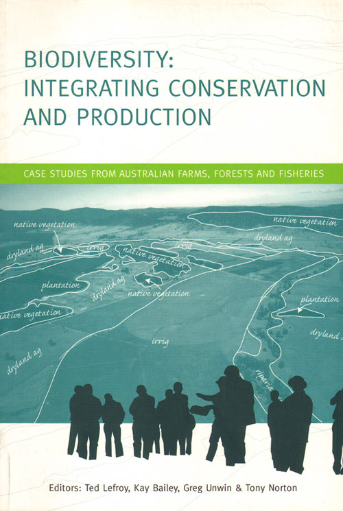 Biodiversity integrating conservation and production: case studies from Australian farms, forests and fisheries. Ted Lefroy.