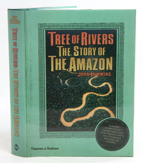 Tree of rivers: the story of the Amazon. John Hemming.
