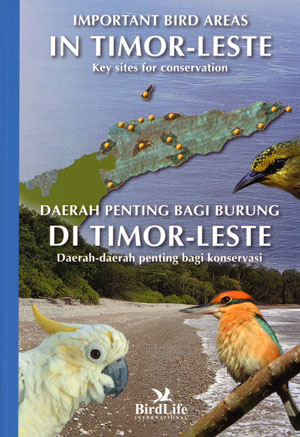 Important bird areas in Timor-Leste: key sites for conservation. Colin R. Trainor.