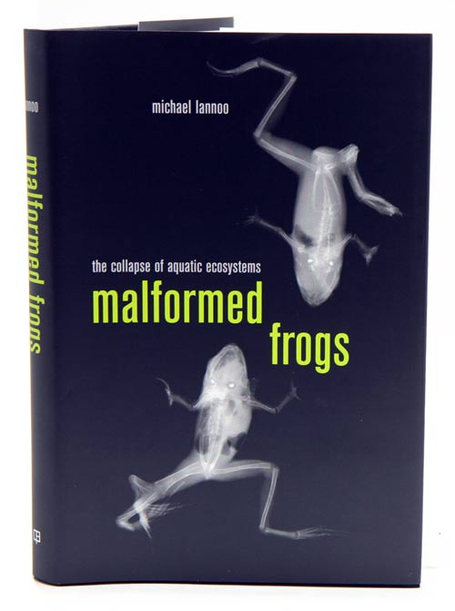 Malformed frogs: the collapse of aquatic ecosystems. Michael Lannoo.