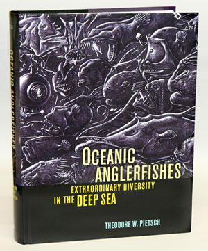 Oceanic anglerfishes: extraordinary diversity in the deep sea. Theodore W. Pietsch.
