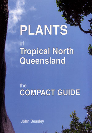 Plants of tropical North Queensland: the compact guide. John Beasley.