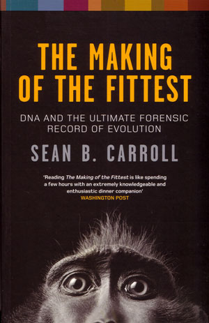 The making of the fittest: DNA and the ultimate forensic record of evolution. Sean B. Carroll.