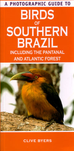 A photographic guide to birds of southern Brazil: including the Pantanal and Atlantic Forest. Clive Byers.