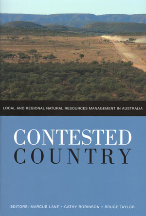 Contested country: local and regional natural resources management in Australia. Marcus B. Lane, Cathy Robinson, Bruce Taylor.