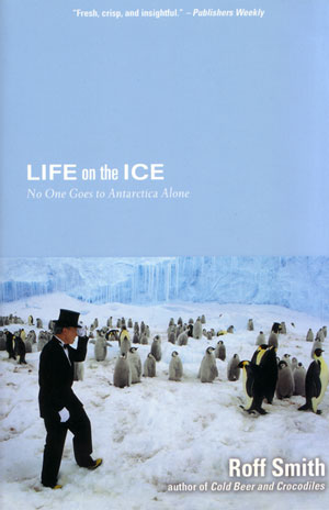 Life on the ice: no one goes to Antarctica alone. Roff Smith.