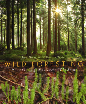 Wild foresting: practising nature's wisdom. Alan Drengson, Duncan Taylor.