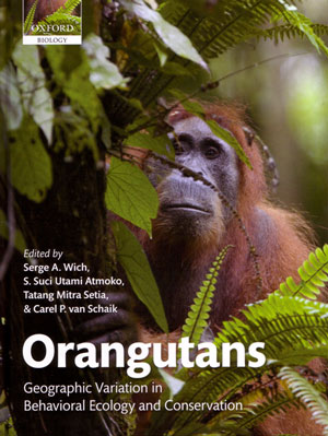 Orangutans: geographic variation in behavioral ecology and conservation. Serge A. Wich.