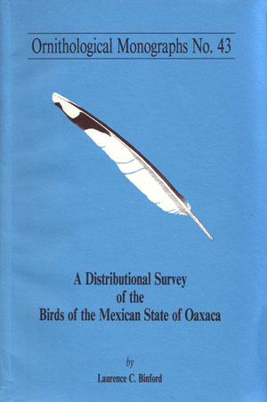 A distributional survey of the birds of the Mexican state of Oaxaca. Laurence C. Binford.