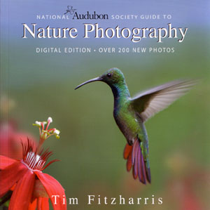 National Audubon Society guide to nature photography: digital edition. Tim Fitzharris.