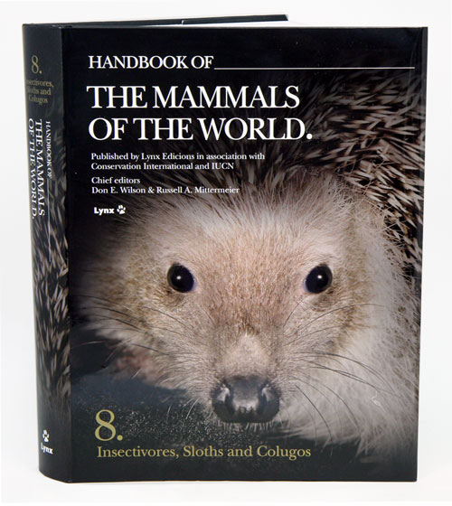 Handbook of the mammals of the world [HMW], volume eight: insectivores, sloths and colugos. Don E. Wilson, Russell A. Mittermeier.