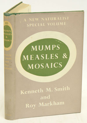 Mumps, measles and mosaics: a study of plant and animal viruses. Kenneth M. Smith, Roy Markham.