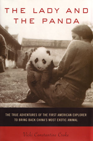 The lady and the Panda: the true adventures of the first American explorer to bring back China's most exotic animal. Vicki Constantine Croke.