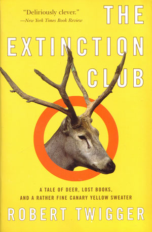 The extinction club: a tale of deer, lost books, and a rather fine canary yellow sweater. Robert Twigger.