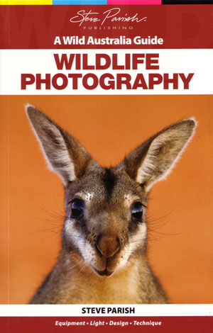 Wildlife photography: a wild Australia guide. Steve Parish.