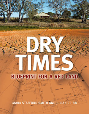 Dry times: blueprint for a red land. Mark Stafford-Smith, Julian Cribb.