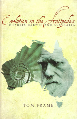 Evolution in the antipodes: Charles Darwin and Australia. Tom Frame.