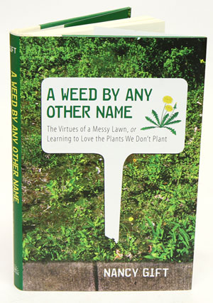 A weed by any other name: the virtues of a messy lawn, or learning to love the plants we don't plant. Nancy Gift.