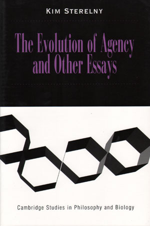 The evolution of agency and other essays. Kim Sterelny.