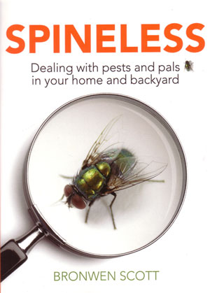 Spineless: dealing with pests and pals in your home and backyard. Bronwyn Scott.