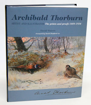 Archibald Thorburn: artist and illustrator the prints and proofs 1889-1934. David Waters.