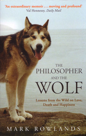 The philosopher and the wolf: lessons from the wild on love, death and happiness. Mark Rowlands.