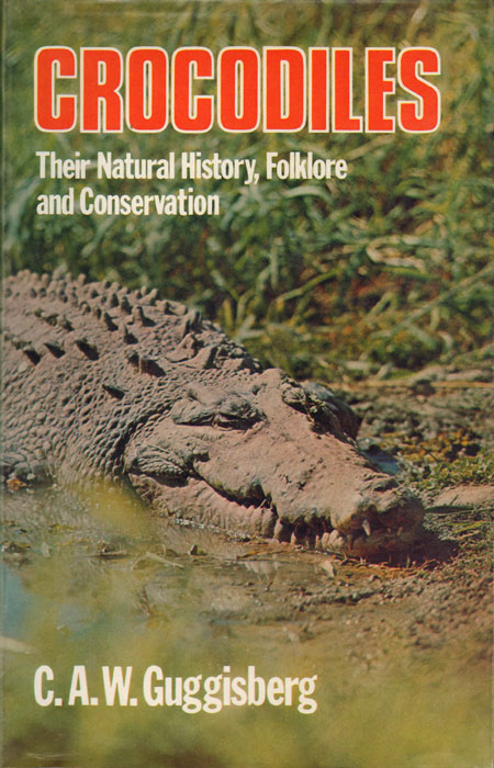 Crocodiles: their natural history, folklore and conservation. C. A. W. Guggisberg.