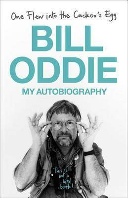 One flew into the Cuckoo's egg. Bill Oddie.