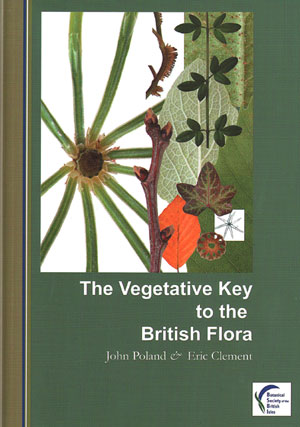 The vegetative key to the British flora: a new approach to naming British vascular plants based on vegetative characters. J. Poland, E J. Clement.
