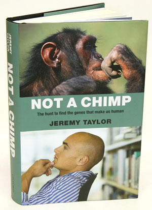 Not a Chimp: the hunt to find the genes that make us human. Jeremy Taylor.