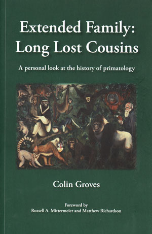 Extended family: long lost cousins a personal look at the history of primatology. Colin Groves.