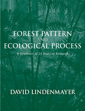 Forest pattern and ecological process: a synthesis of 25 years of research. David Lindenmayer.