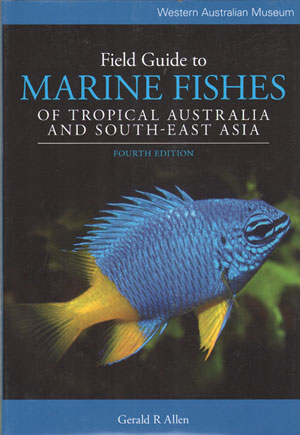 Field guide to marine fishes of tropical Australia and south-east Asia. Gerald R. Allen.