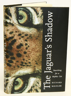Jaguar's shadow: searching for a mythic cat. Richard Mahler.