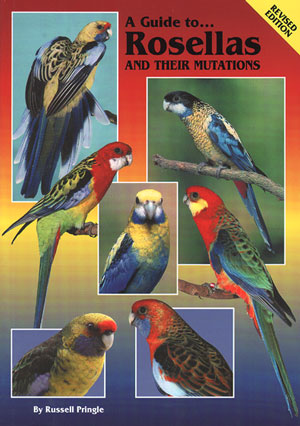 A guide to rosellas and their mutations. Russell Pringle.