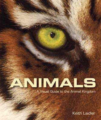 Animals: a visual guide to the animal kingdom. Keith Laidler.