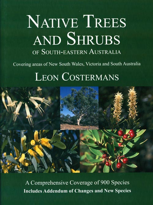 Native trees and shrubs of south-eastern Australia. Leon Costermans.