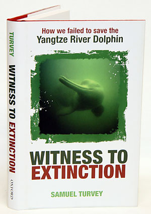 Witness to extinction: how we failed to save the Yangtze River Dolphin. Samuel Turvey.