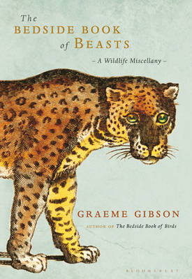 The bedside book of beasts: a wildlife miscellany. Graeme Gibson.
