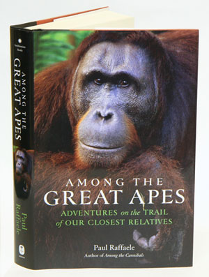 Among the Great apes: adventures on the trail of our closest relatives. Paul Raffaele.
