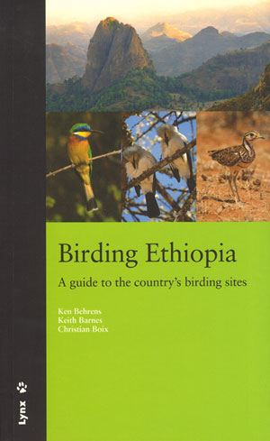 Birding Ethiopia: a guide to the country's birding sites. Ken Behrens, Keith Barnes, Christian Boix.