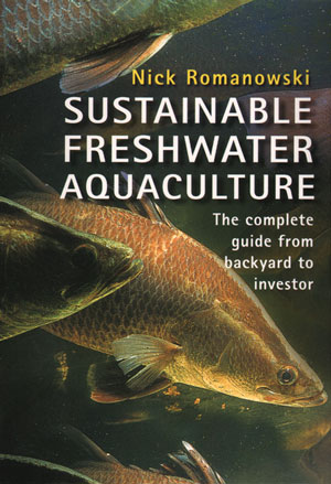 Sustainable freshwater aquaculture: the complete guide. Nick Romanowski.