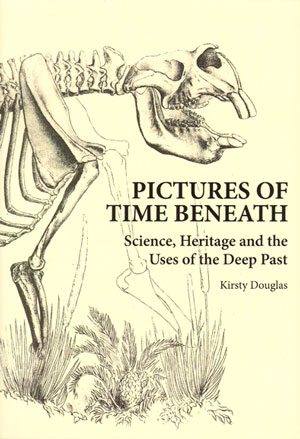 Pictures of time beneath: science, heritage and the uses of the deep past. Kirsty Douglas.