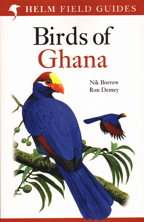 Field guide to the birds of Ghana. Nik Borrow, Ron Demey.