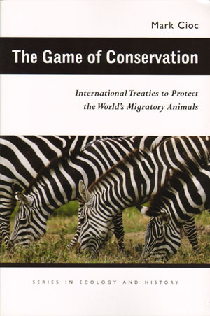 Game of conservation: international treaties to protect the world's migratory animals. Mark Cioc, James L. A. Webb.