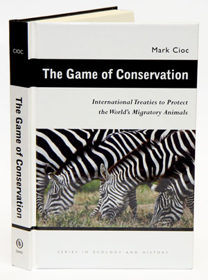 The game of conservation: international treaties to protect the world's migratory animals. Mark Cioc, James L. A. Webb.