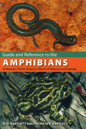 Guide and reference to the Amphibians of Western North America (North of Mexico) and Hawaii. R. D. Bartlett, Patricia P. Bartlett.