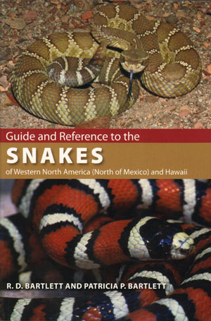Guide and reference to the Snakes of Western North America (North of Mexico) and Hawaii. R. D. Bartlett, Patricia P. Bartlett.