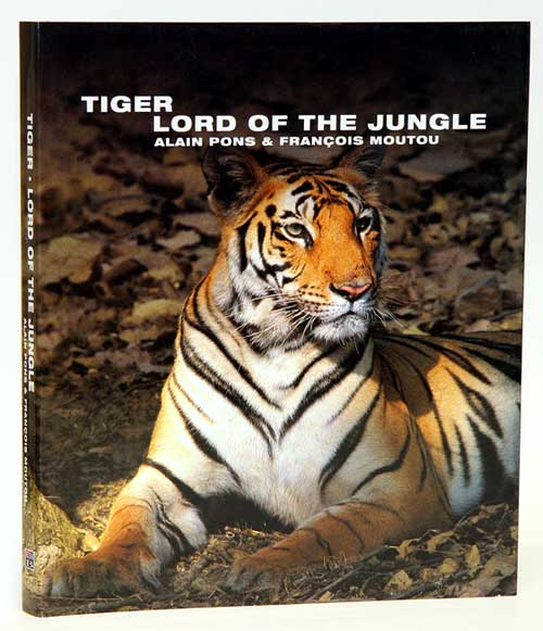 Tiger: lord of the jungle. Alain Pons, Francois Moutou.