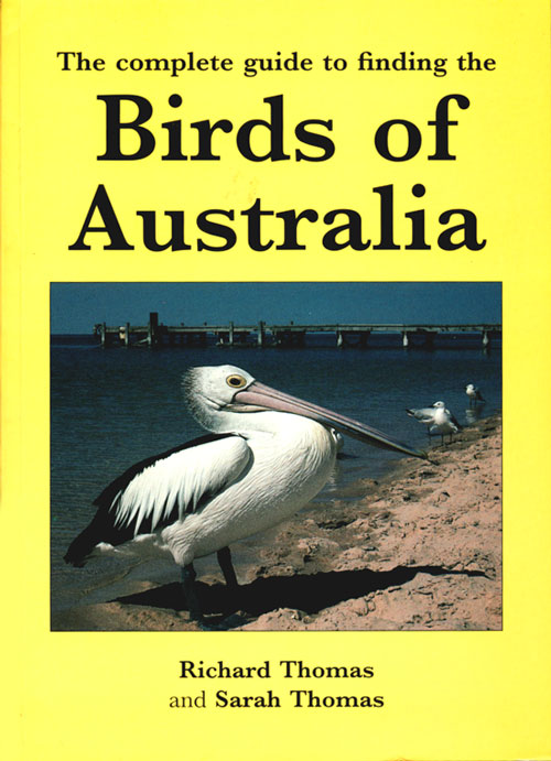 The complete guide to finding the birds of Australia. Richard Thomas, Sarah Thomas.